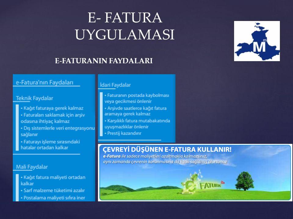 E-FATURANIN FAYDALARI E- FATURA UYGULAMASI