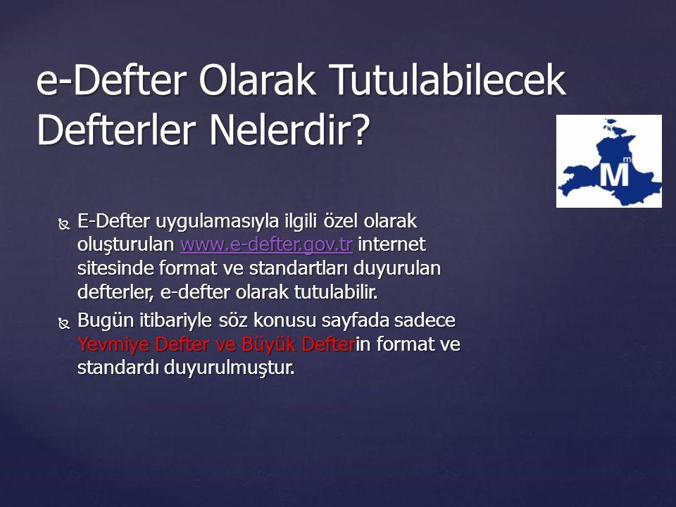  E-Defter uygulamasıyla ilgili özel olarak oluşturulan www.e-defter.gov.tr internet sitesinde format ve standartları duyurulan defterler, e-defter olarak tutulabilir.