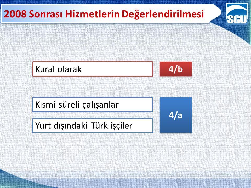 2008 Sonrası Hizmetlerin Değerlendirilmesi Kısmi süreli çalışanlar 4/a Kural olarak 4/b Yurt dışındaki Türk işçiler