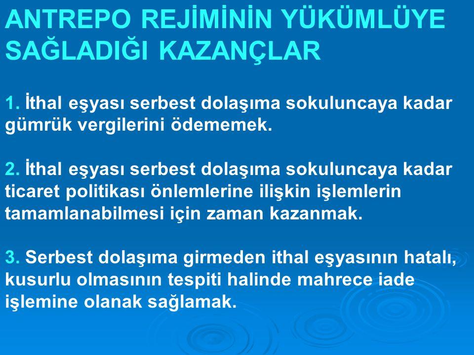 ANTREPO REJİMİNİN YÜKÜMLÜYE SAĞLADIĞI KAZANÇLAR 1.
