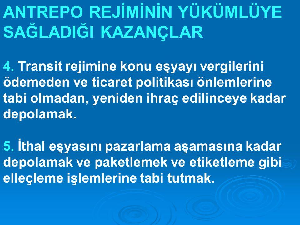 ANTREPO REJİMİNİN YÜKÜMLÜYE SAĞLADIĞI KAZANÇLAR 4. Transit rejimine konu eşyayı vergilerini ödemeden ve ticaret politikası önlemlerine tabi olmadan, y