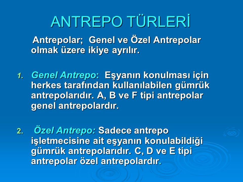 ANTREPO TÜRLERİ Antrepolar; Genel ve Özel Antrepolar olmak üzere ikiye ayrılır. Antrepolar; Genel ve Özel Antrepolar olmak üzere ikiye ayrılır. 1. Gen