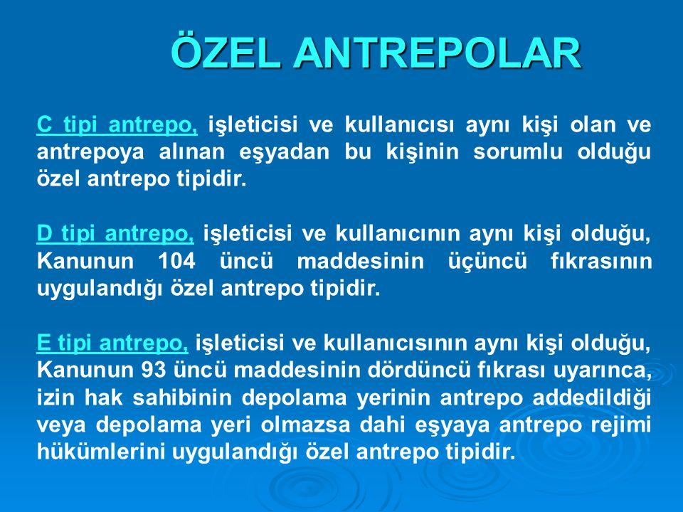 ÖZEL ANTREPOLAR C tipi antrepo, işleticisi ve kullanıcısı aynı kişi olan ve antrepoya alınan eşyadan bu kişinin sorumlu olduğu özel antrepo tipidir. D