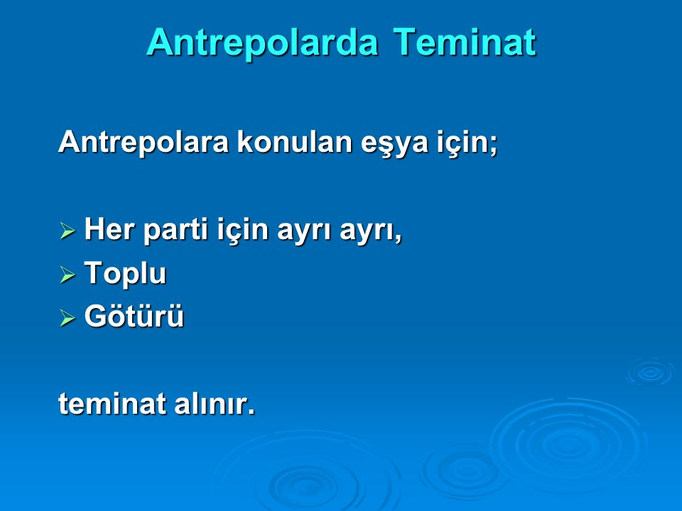 Antrepolarda Teminat Antrepolara konulan eşya için;  Her parti için ayrı ayrı,  Toplu  Götürü teminat alınır.