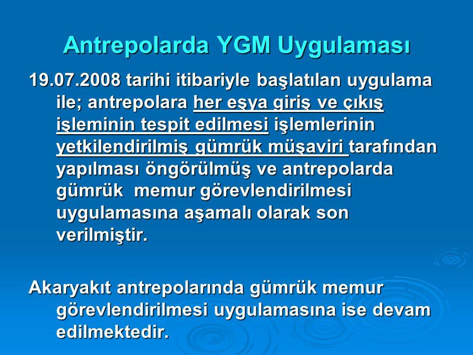 Antrepolarda YGM Uygulaması 19.07.2008 tarihi itibariyle başlatılan uygulama ile; antrepolara her eşya giriş ve çıkış işleminin tespit edilmesi işleml
