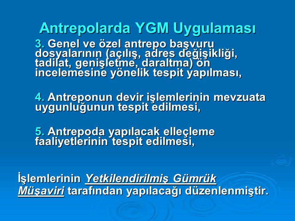 Antrepolarda YGM Uygulaması 3. Genel ve özel antrepo başvuru dosyalarının (açılış, adres değişikliği, tadilat, genişletme, daraltma) ön incelemesine y