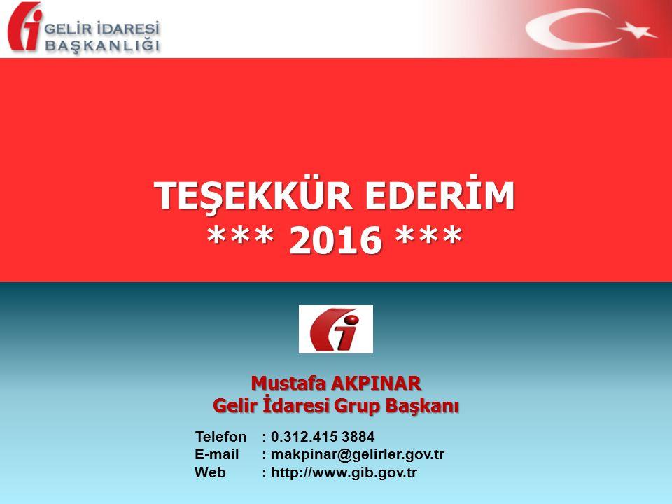 TEŞEKKÜR EDERİM *** 2016 *** Mustafa AKPINAR Gelir İdaresi Grup Başkanı Telefon: 0.312.415 3884 E-mail: makpinar@gelirler.gov.tr Web: http://www.gib.g