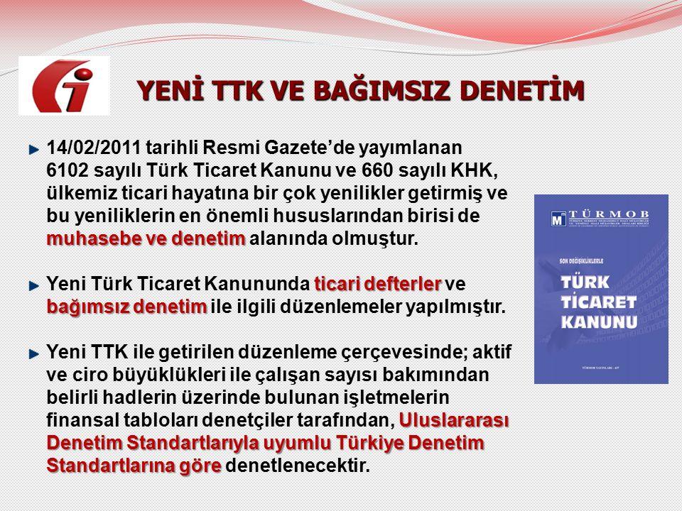 YENİ TTK VE BAĞIMSIZ DENETİM YENİ TTK VE BAĞIMSIZ DENETİM muhasebe ve denetim 14/02/2011 tarihli Resmi Gazete'de yayımlanan 6102 sayılı Türk Ticaret K