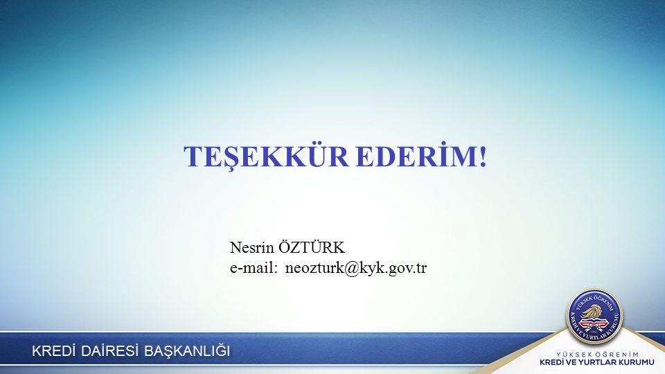 KREDİ DAİRESİ BAŞKANLIĞI TEŞEKKÜR EDERİM! Nesrin ÖZTÜRK e-mail: neozturk@kyk.gov.tr