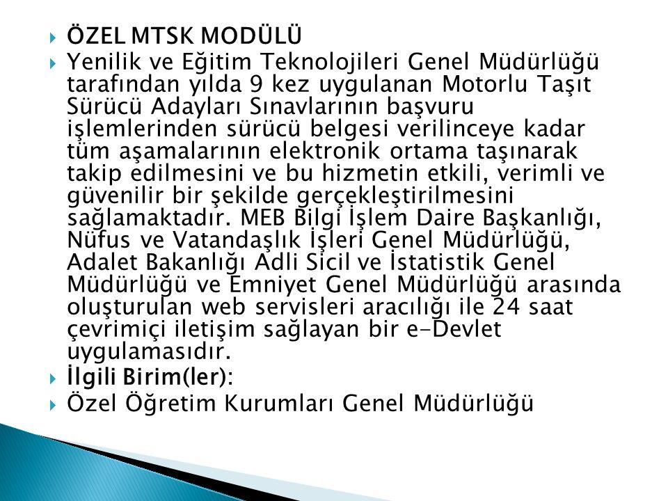  ÖZEL MTSK MODÜLÜ  Yenilik ve Eğitim Teknolojileri Genel Müdürlüğü tarafından yılda 9 kez uygulanan Motorlu Taşıt Sürücü Adayları Sınavlarının başvu