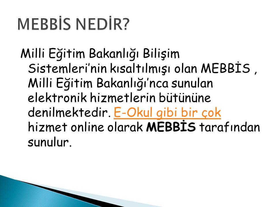 Milli Eğitim Bakanlığı Bilişim Sistemleri'nin kısaltılmışı olan MEBBİS, Milli Eğitim Bakanlığı'nca sunulan elektronik hizmetlerin bütününe denilmekted