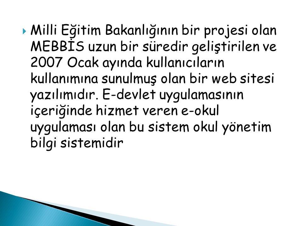  Milli Eğitim Bakanlığının bir projesi olan MEBBİS uzun bir süredir geliştirilen ve 2007 Ocak ayında kullanıcıların kullanımına sunulmuş olan bir web