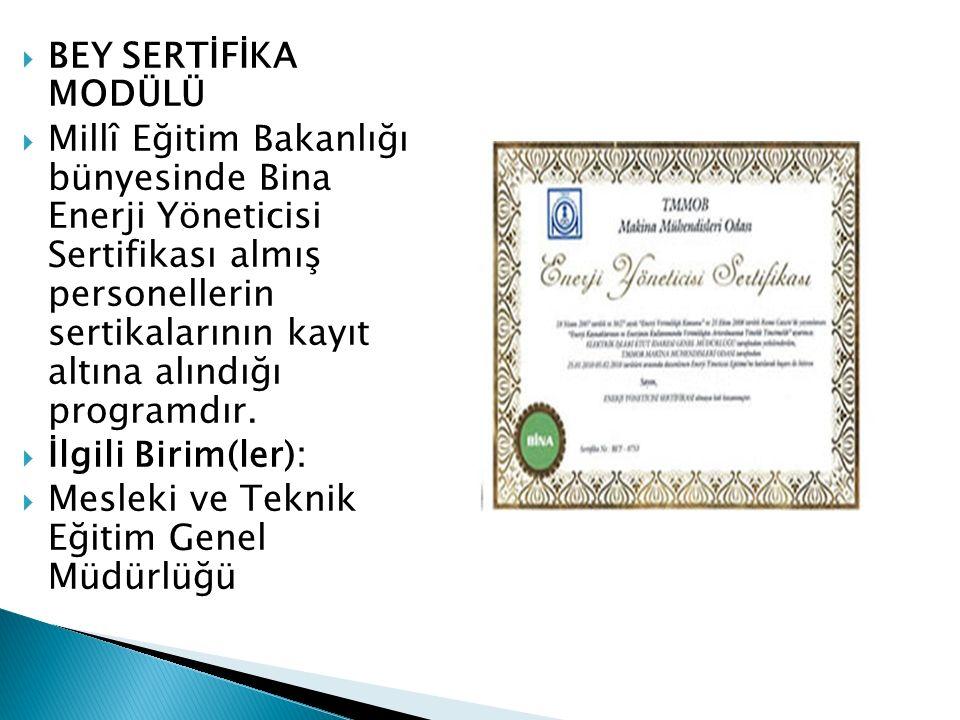  BEY SERTİFİKA MODÜLÜ  Millî Eğitim Bakanlığı bünyesinde Bina Enerji Yöneticisi Sertifikası almış personellerin sertikalarının kayıt altına alındığı