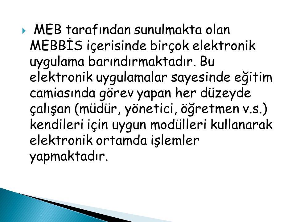  MEB tarafından sunulmakta olan MEBBİS içerisinde birçok elektronik uygulama barındırmaktadır. Bu elektronik uygulamalar sayesinde eğitim camiasında