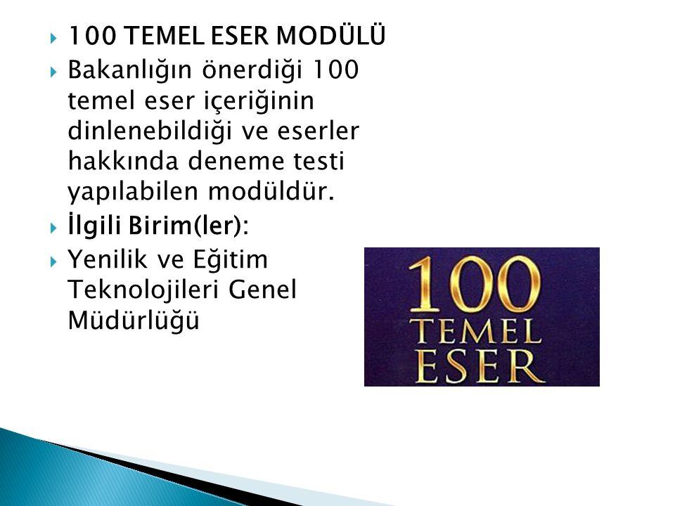  100 TEMEL ESER MODÜLÜ  Bakanlığın önerdiği 100 temel eser içeriğinin dinlenebildiği ve eserler hakkında deneme testi yapılabilen modüldür.  İlgili