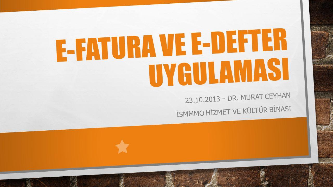 E-FATURA VE E-DEFTER UYGULAMASI 23.10.2013 – DR. MURAT CEYHAN İSMMMO HİZMET VE KÜLTÜR BİNASI