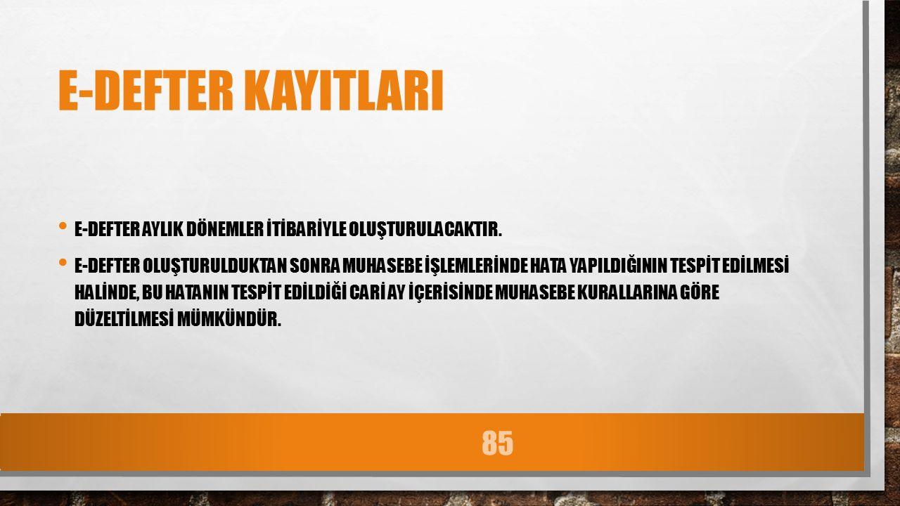 E-DEFTER KAYITLARI E-DEFTER AYLIK DÖNEMLER İTİBARİYLE OLUŞTURULACAKTIR.