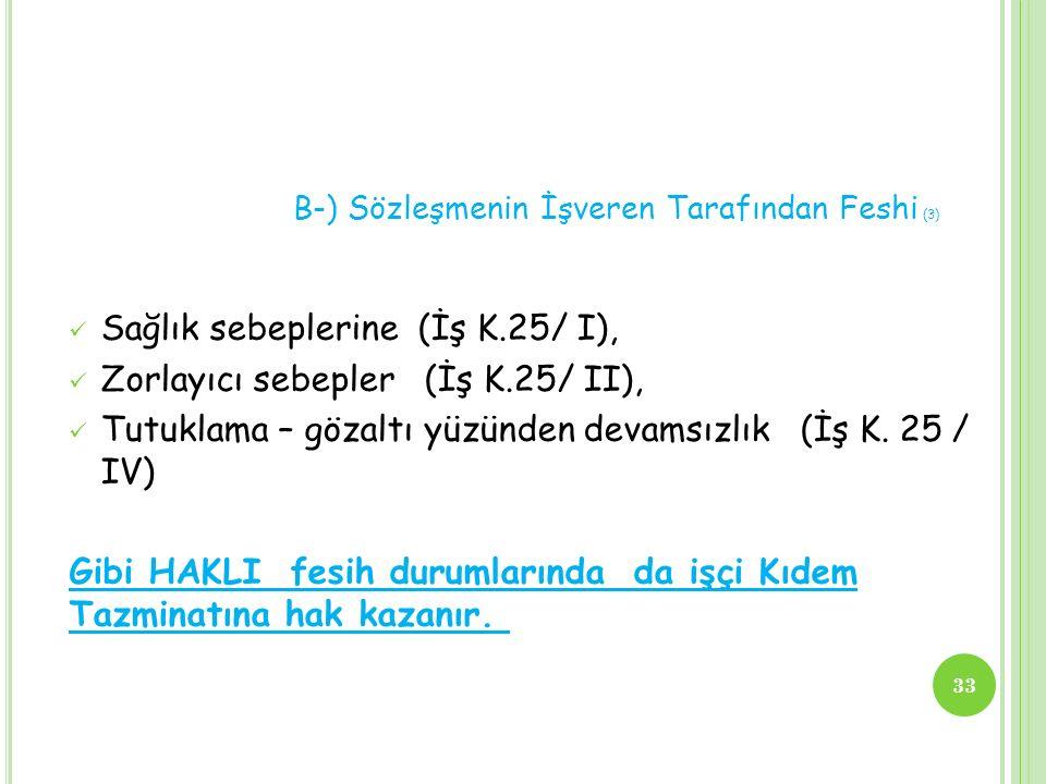 B-) Sözleşmenin İşveren Tarafından Feshi (3) Sağlık sebeplerine (İş K.25/ I), Zorlayıcı sebepler (İş K.25/ II), Tutuklama – gözaltı yüzünden devamsızl