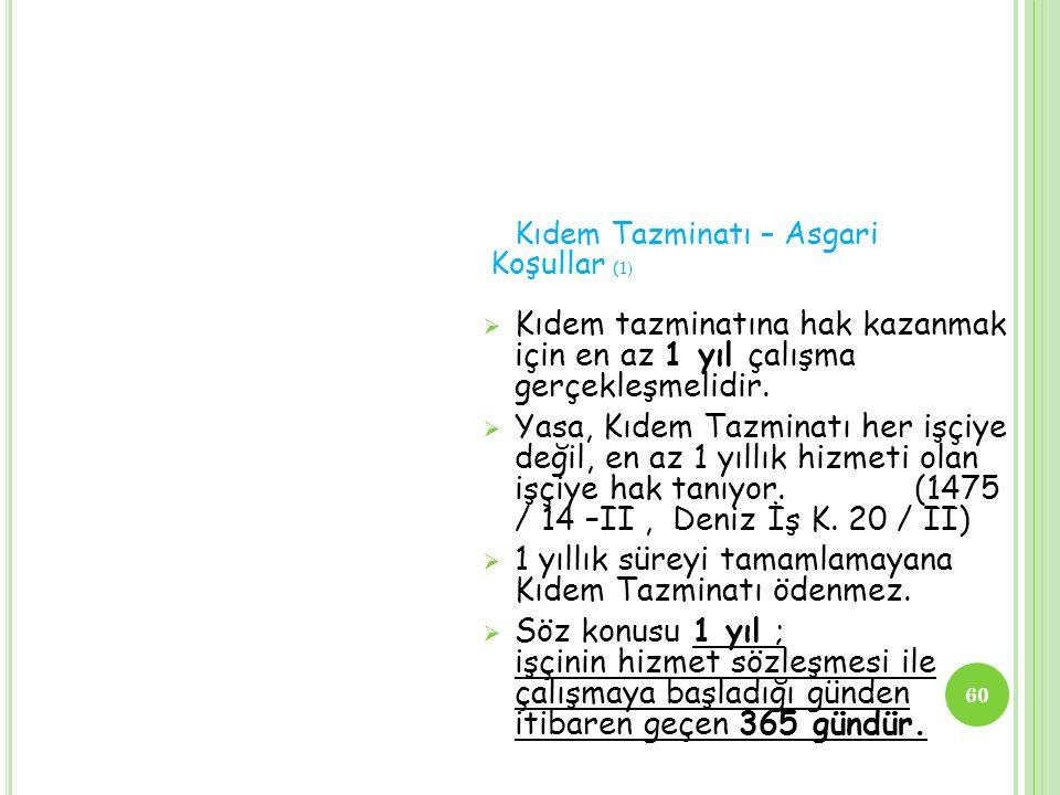 Kıdem Tazminatı – Asgari Koşullar (2 ) Kıdemin Başlangıcı:  İşçinin fiilen çalışmaya başladığı tarihtir.