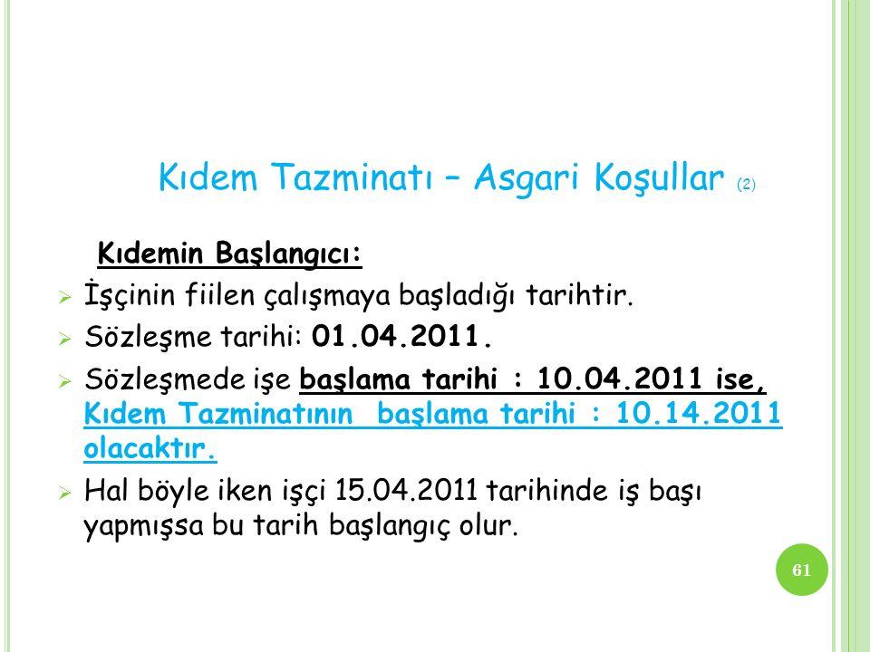Kıdem Tazminatı – Asgari Koşullar (3 ) Kıdemin Sonu:  İş sözleşmesinin sona erme tarihi, Kıdem Tazminatının sona erme tarihidir.