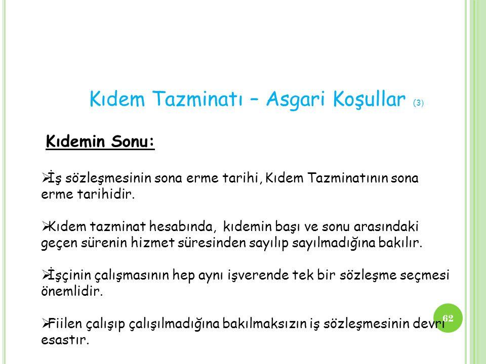 Kıdem Tazminatı – Asgari Koşullar (3 ) Kıdemin Sonu:  İş sözleşmesinin sona erme tarihi, Kıdem Tazminatının sona erme tarihidir.  Kıdem tazminat hes
