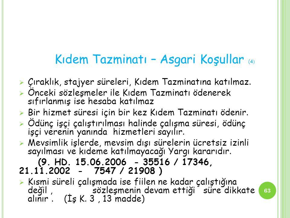 Kıdem Tazminatı – Asgari Koşullar (4 )  Çıraklık, stajyer süreleri, Kıdem Tazminatına katılmaz.  Önceki sözleşmeler ile Kıdem Tazminatı ödenerek sıf