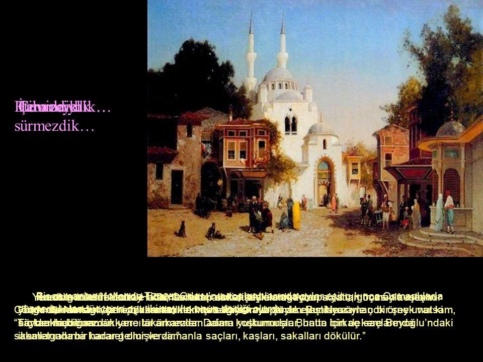 İtibarlıydık… Bir zamanlar Hollanda Ticaret Odası'nın toplantılarında oylar eşit çıkınca Osmanlılarla alışverişi olan tüccarın oyu iki sayılır, onun dediği olurdu.