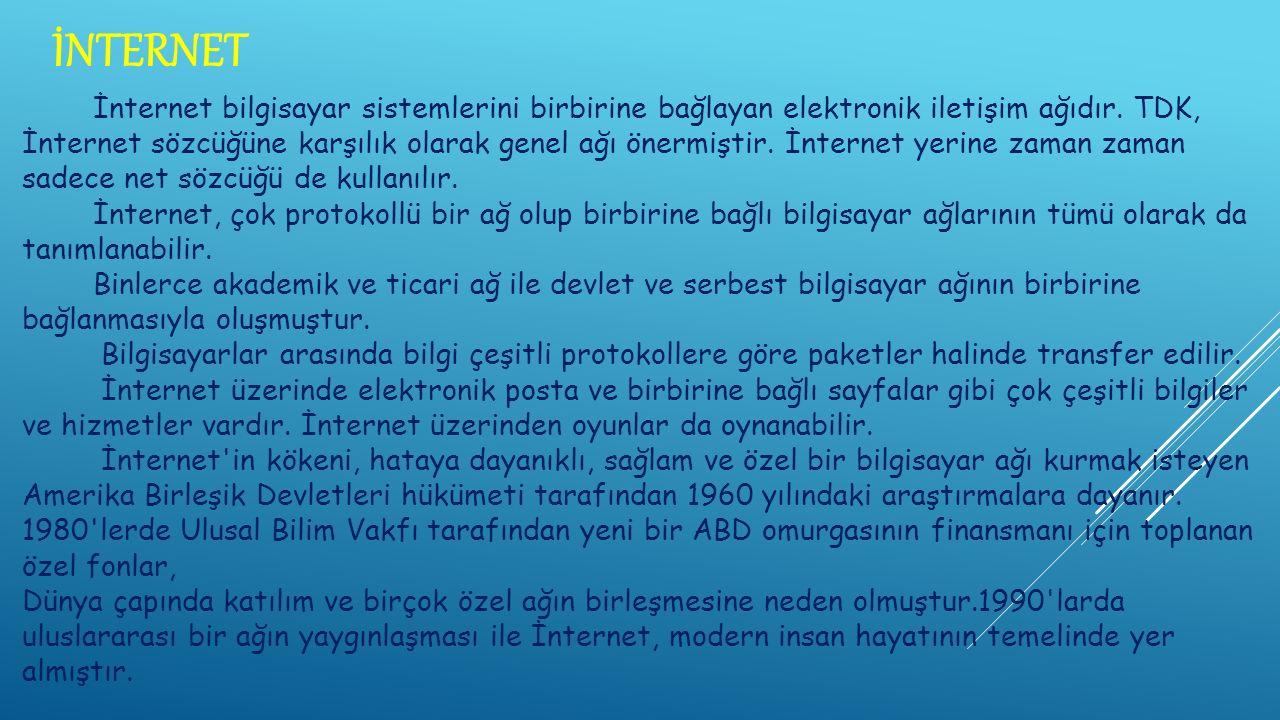 İNTERNET İnternet bilgisayar sistemlerini birbirine bağlayan elektronik iletişim ağıdır.