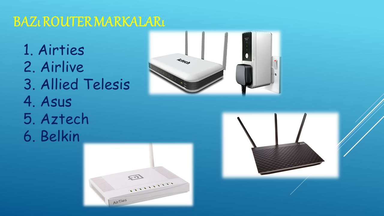BAZı ROUTER MARKALARı 1. Airties 2. Airlive 3. Allied Telesis 4. Asus 5. Aztech 6. Belkin