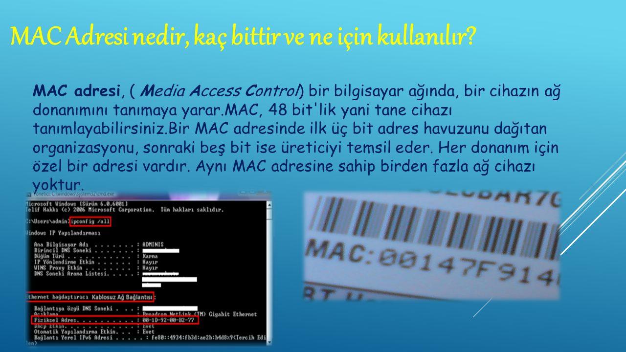 MAC Adresi nedir, kaç bittir ve ne için kullanılır.