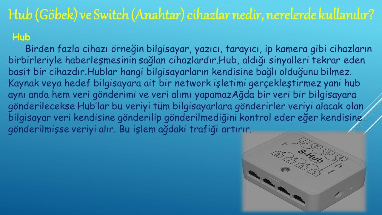 Hub (Göbek) ve Switch (Anahtar) cihazlar nedir, nerelerde kullanılır.