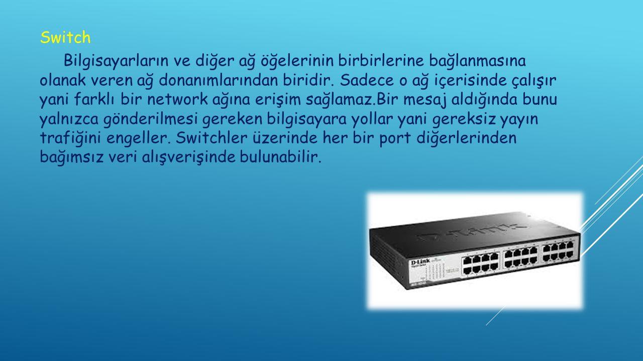 Switch Bilgisayarların ve diğer ağ öğelerinin birbirlerine bağlanmasına olanak veren ağ donanımlarından biridir.