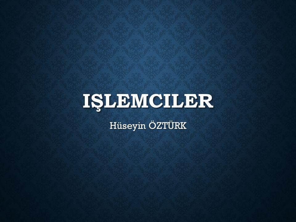 IŞLEMCILER Hüseyin ÖZTÜRK