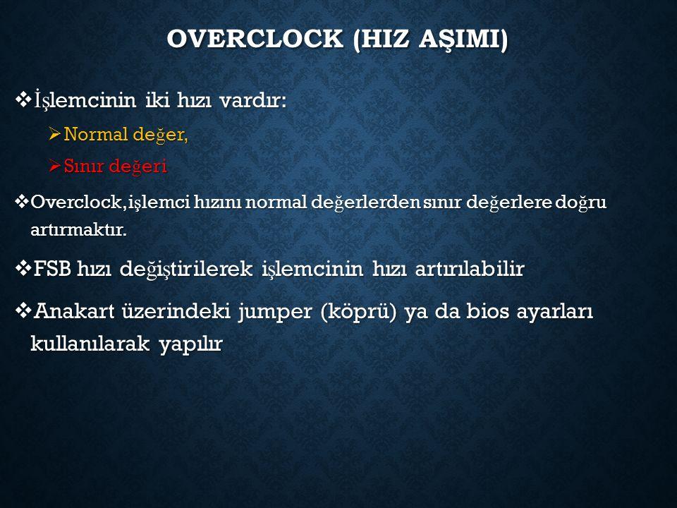 OVERCLOCK (HIZ AŞIMI)  İş lemcinin iki hızı vardır:  Normal de ğ er,  Sınır de ğ eri  Overclock, i ş lemci hızını normal de ğ erlerden sınır de ğ erlere do ğ ru artırmaktır.