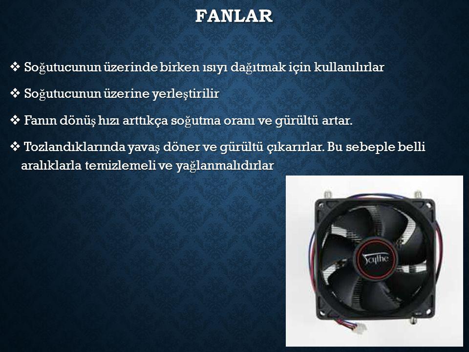 FANLAR  So ğ utucunun üzerinde birken ısıyı da ğ ıtmak için kullanılırlar  So ğ utucunun üzerine yerle ş tirilir  Fanın dönü ş hızı arttıkça so ğ utma oranı ve gürültü artar.