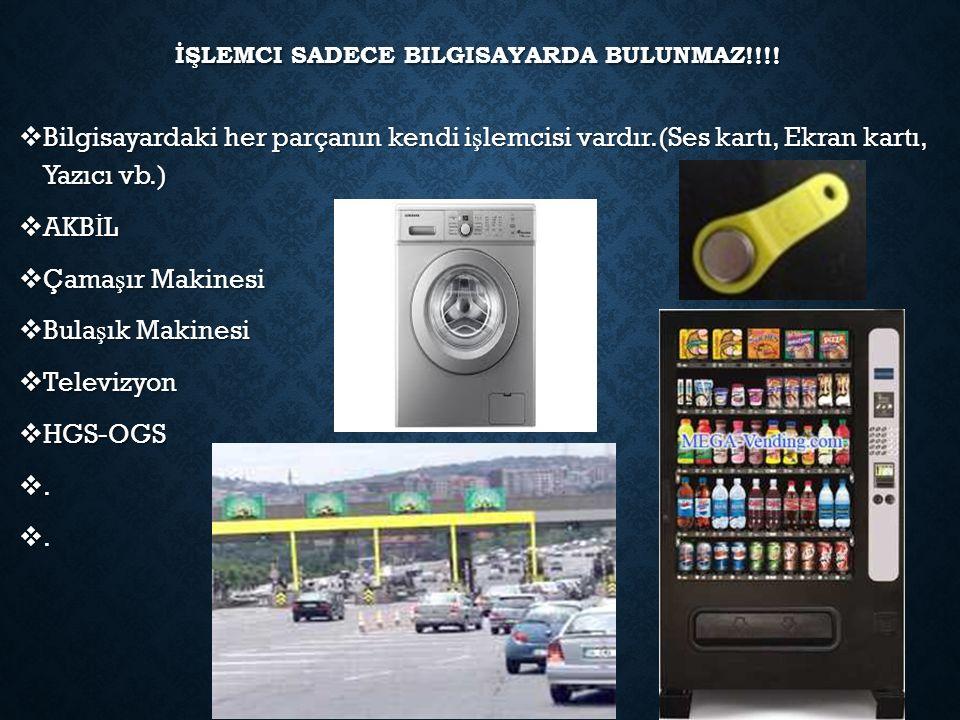 İŞLEMCI SADECE BILGISAYARDA BULUNMAZ!!!.
