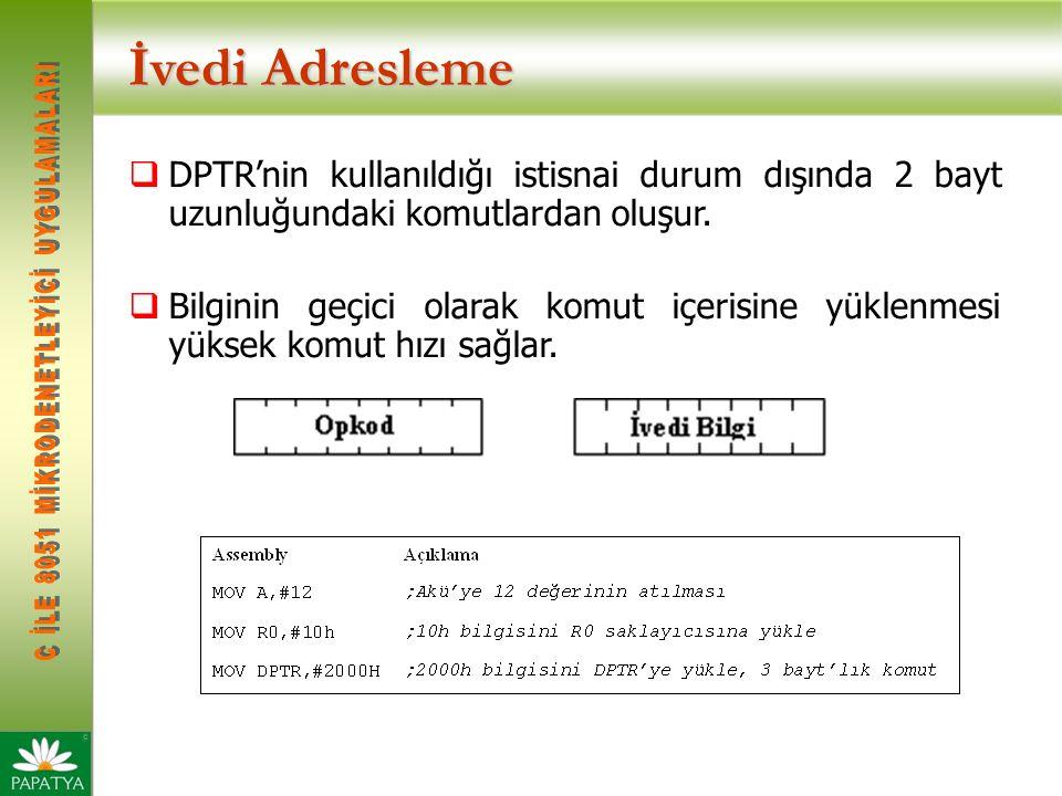 İvedi Adresleme  DPTR'nin kullanıldığı istisnai durum dışında 2 bayt uzunluğundaki komutlardan oluşur.