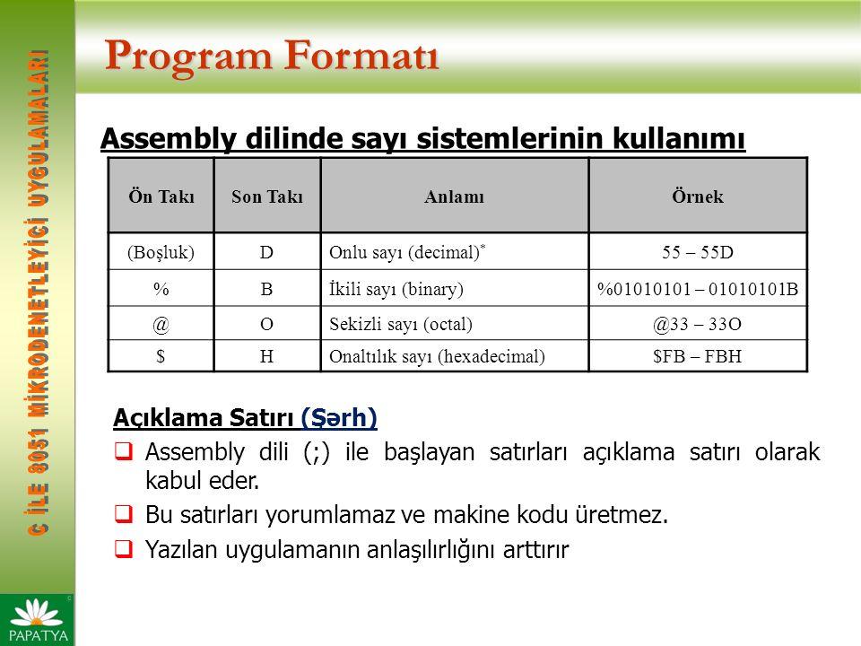 Program Formatı Ön TakıSon TakıAnlamıÖrnek (Boşluk)DOnlu sayı (decimal) * 55 – 55D %Bİkili sayı (binary)%01010101 – 01010101B @OSekizli sayı (octal)@33 – 33O $HOnaltılık sayı (hexadecimal)$FB – FBH Assembly dilinde sayı sistemlerinin kullanımı Açıklama Satırı (Şərh)  Assembly dili (;) ile başlayan satırları açıklama satırı olarak kabul eder.