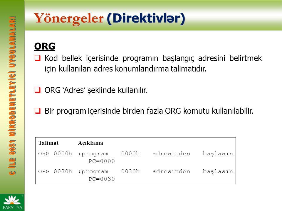 Yönergeler (Direktivlər) ORG  Kod bellek içerisinde programın başlangıç adresini belirtmek için kullanılan adres konumlandırma talimatıdır.