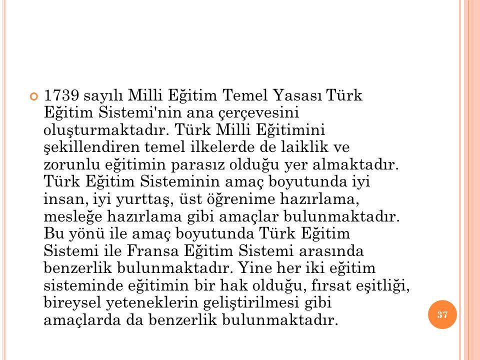 1739 sayılı Milli Eğitim Temel Yasası Türk Eğitim Sistemi'nin ana çerçevesini oluşturmaktadır. Türk Milli Eğitimini şekillendiren temel ilkelerde de l