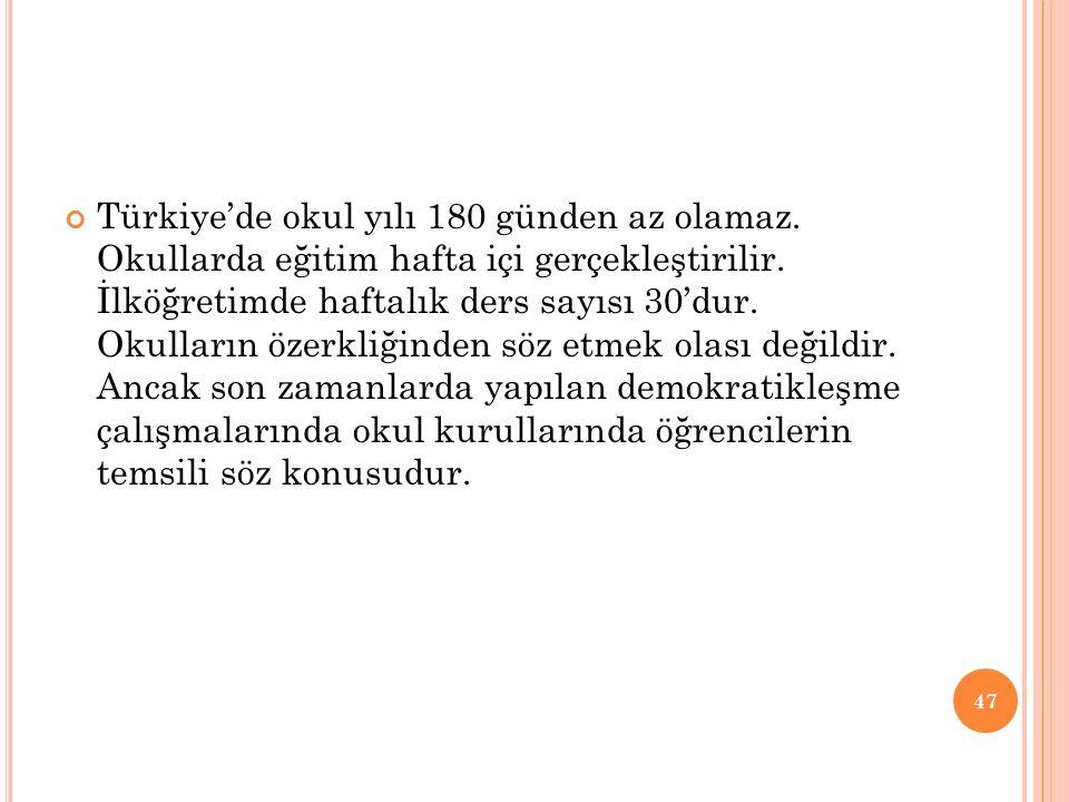Türkiye'de okul yılı 180 günden az olamaz. Okullarda eğitim hafta içi gerçekleştirilir. İlköğretimde haftalık ders sayısı 30'dur. Okulların özerkliğin