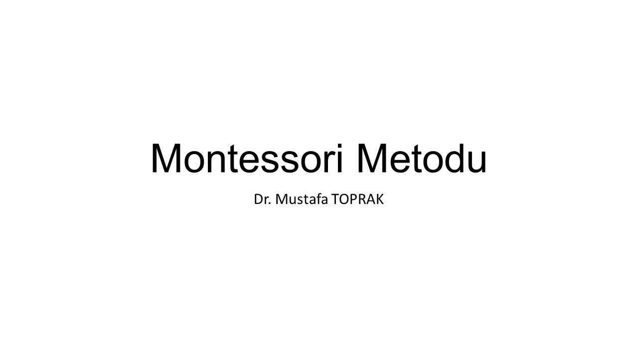 Maria Montessori Montessori sisteminin yaratıcısı olan Maria Montessori, 31 Ağustos 1870 te, İtalya nın Ancona bölgesinde yer alan Chiaravelle de doğmuştur.