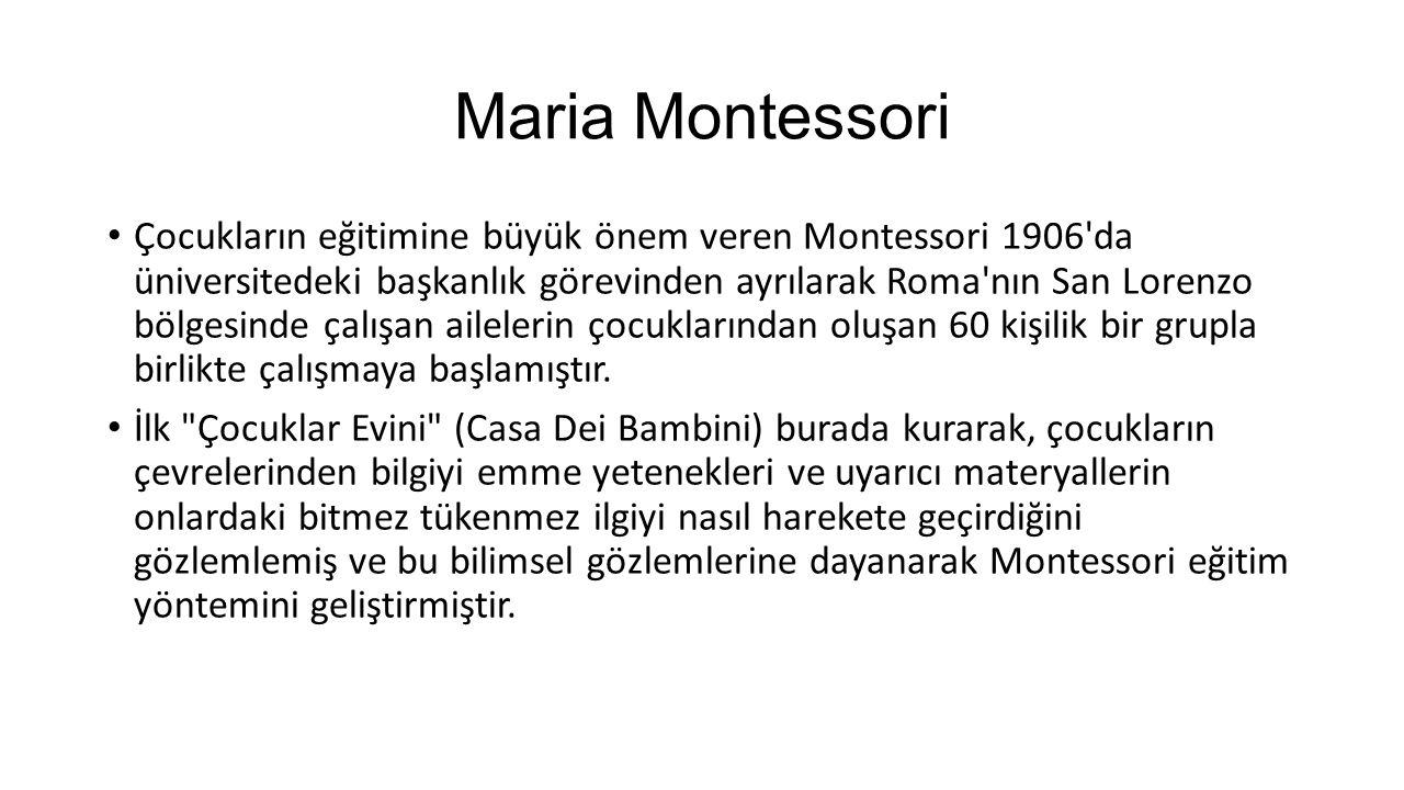 Maria Montessori Montessori sisteminde geliştirilen her türlü ekipman, her türlü uygulama, tamamen çocuğun yetişkinin yardımı olmaksızın kendi kendine ve doğal olarak yaptıklarının gözlenmesi temeline dayalıdır.