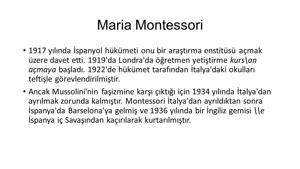 Maria Montessori Montessori 1938 yılında Hollanda da Laren şehrinde Montessori Yetiştirme Merkezini açmış, 1939 yılında ise Hindis tan da öğretmen yetiştirme kursları gerçekleştirmiştir.