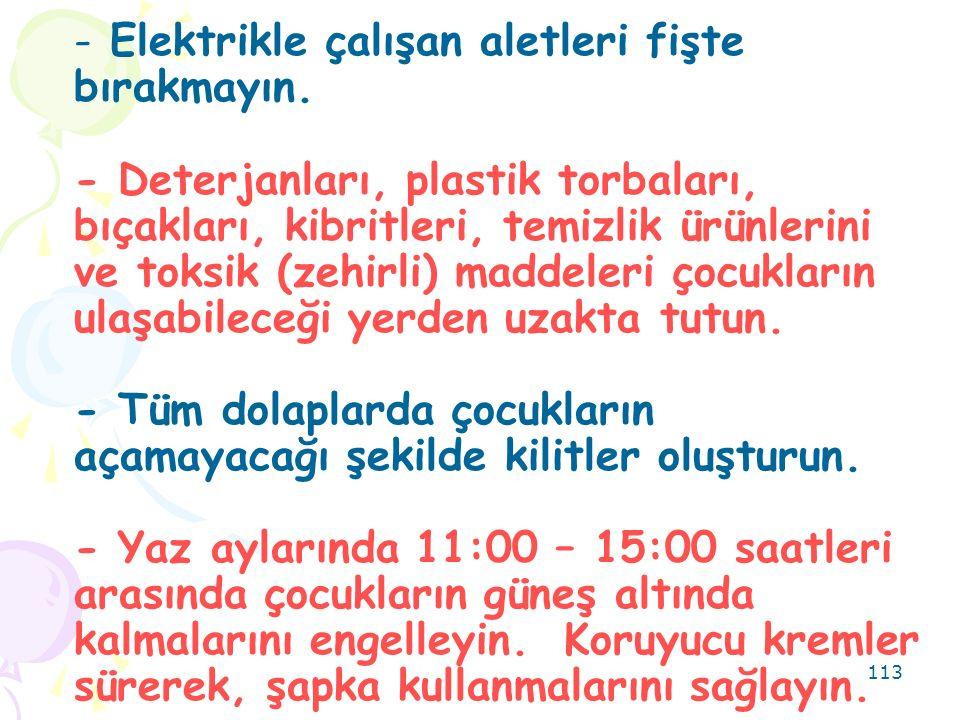 113 - - Elektrikle çalışan aletleri fişte bırakmayın.
