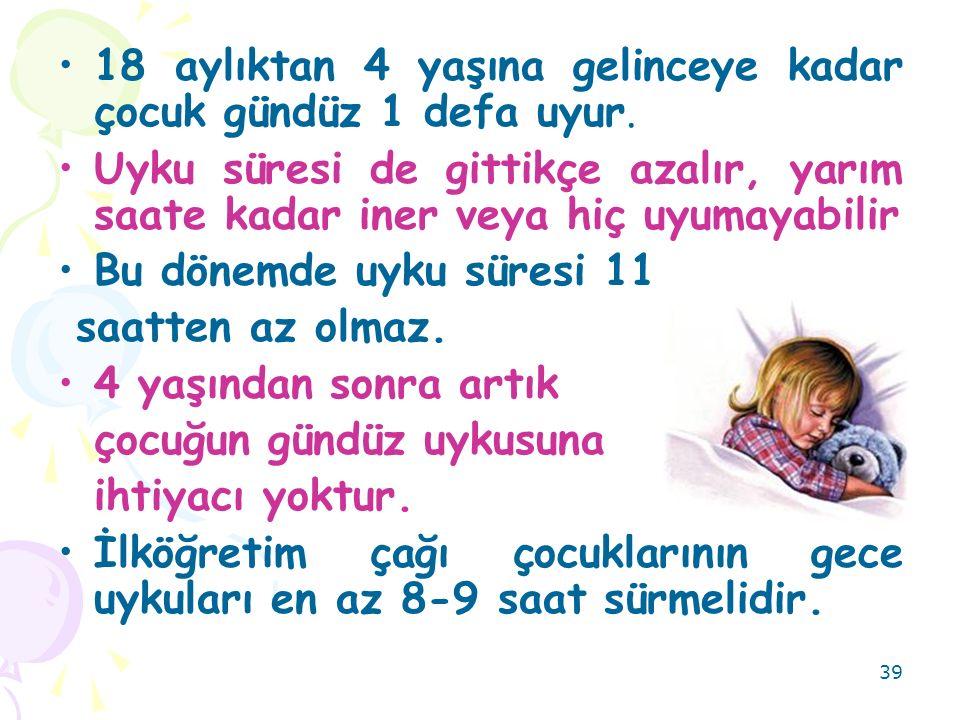39 18 aylıktan 4 yaşına gelinceye kadar çocuk gündüz 1 defa uyur.