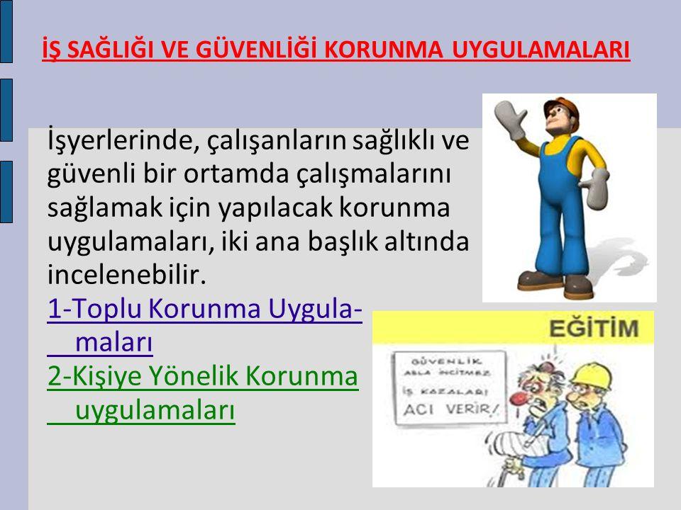 KKD ın SEÇİMİ VE KULLANIMI: 6  İşveren, işçilerin kişisel koruyucu donanımları uygun şekilde kullanmaları için her türlü önlemi almalıdır.