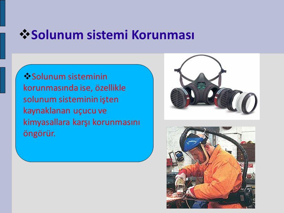  Solunum sistemi Korunması  Solunum sisteminin korunmasında ise, özellikle solunum sisteminin işten kaynaklanan uçucu ve kimyasallara karşı korunmas