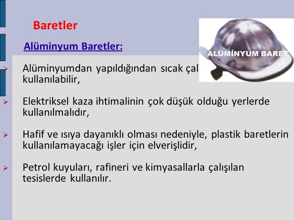 Baretler Alüminyum Baretler:  Alüminyumdan yapıldığından sıcak çalışma ortamında kullanılabilir,  Elektriksel kaza ihtimalinin çok düşük olduğu yerl