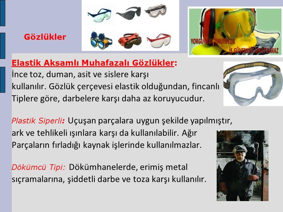 Gözlükler Elastik Aksamlı Muhafazalı Gözlükler: İnce toz, duman, asit ve sislere karşı kullanılır. Gözlük çerçevesi elastik olduğundan, fincanlı Tiple